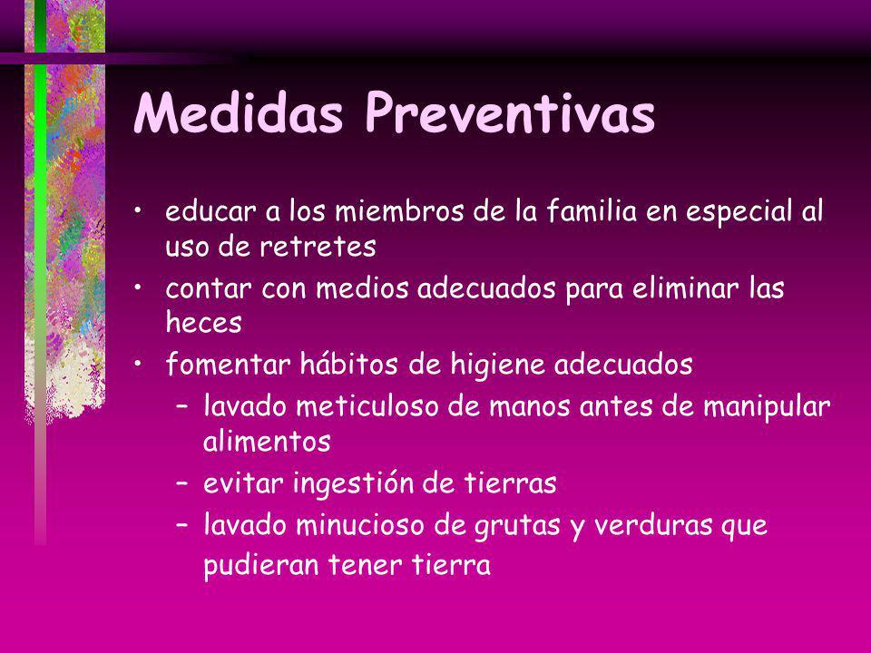 Medidas Preventivas educar a los miembros de la familia en especial al uso de retretes. contar con medios adecuados para eliminar las heces.