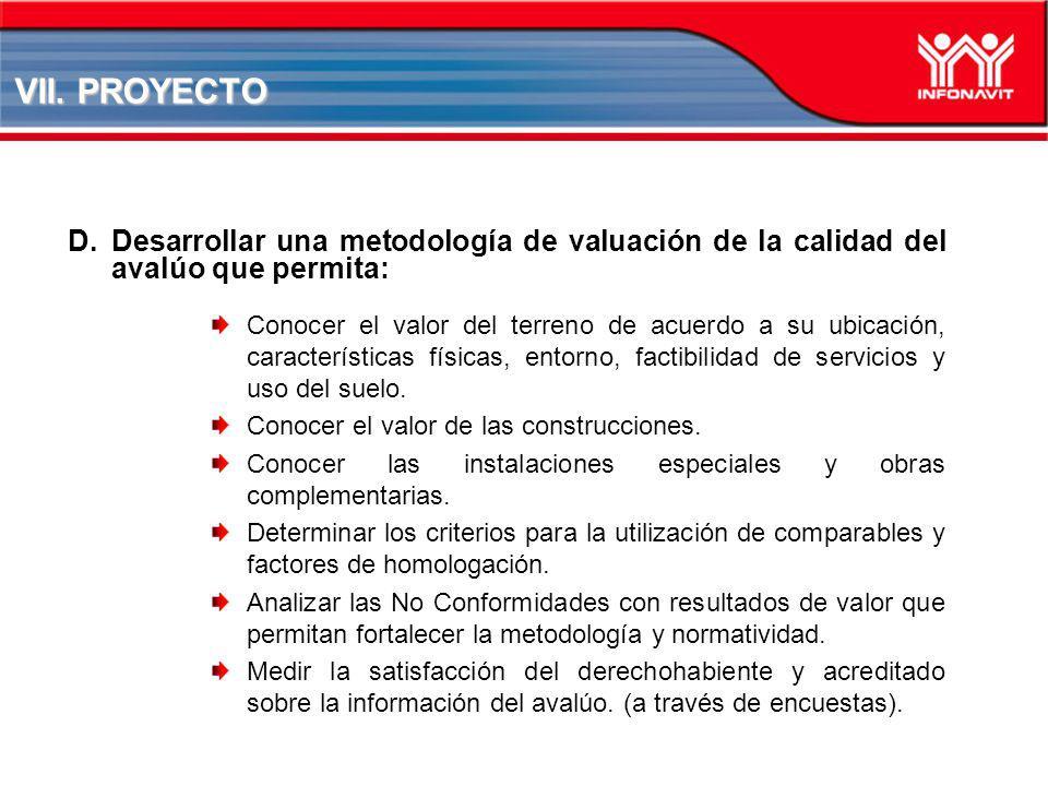 VII. PROYECTO Desarrollar una metodología de valuación de la calidad del avalúo que permita: