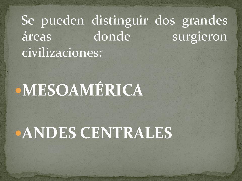 MESOAMÉRICA ANDES CENTRALES