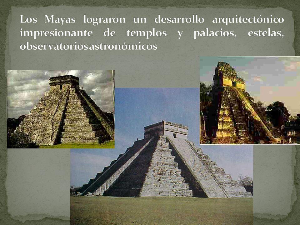 Los Mayas lograron un desarrollo arquitectónico impresionante de templos y palacios, estelas, observatorios astronómicos