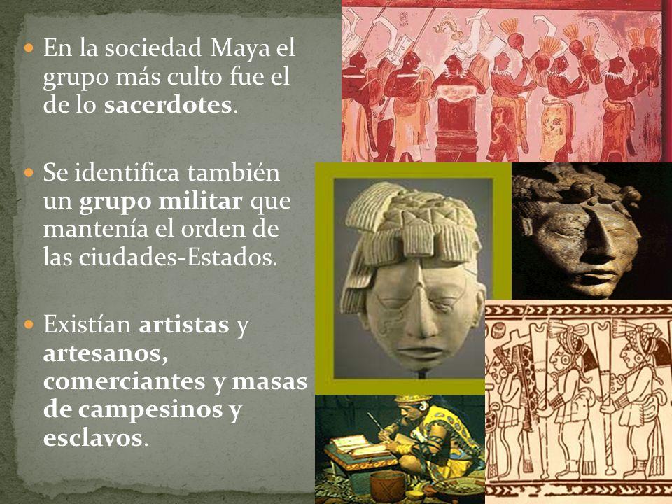 En la sociedad Maya el grupo más culto fue el de lo sacerdotes.