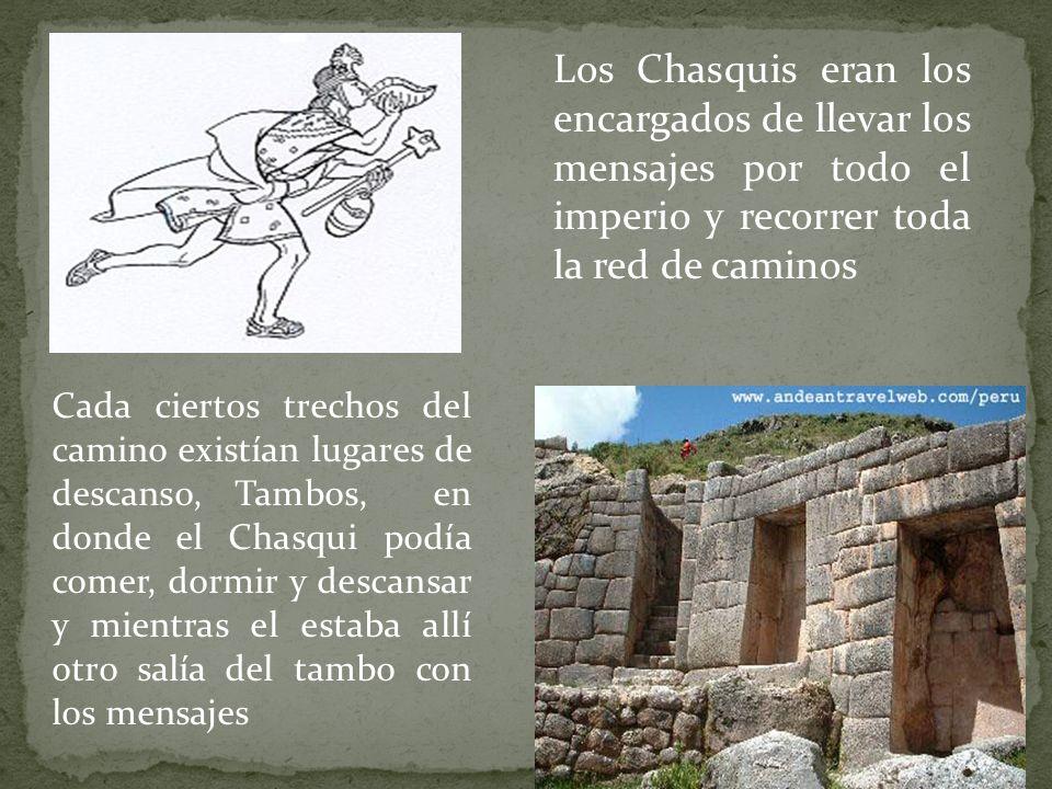Los Chasquis eran los encargados de llevar los mensajes por todo el imperio y recorrer toda la red de caminos