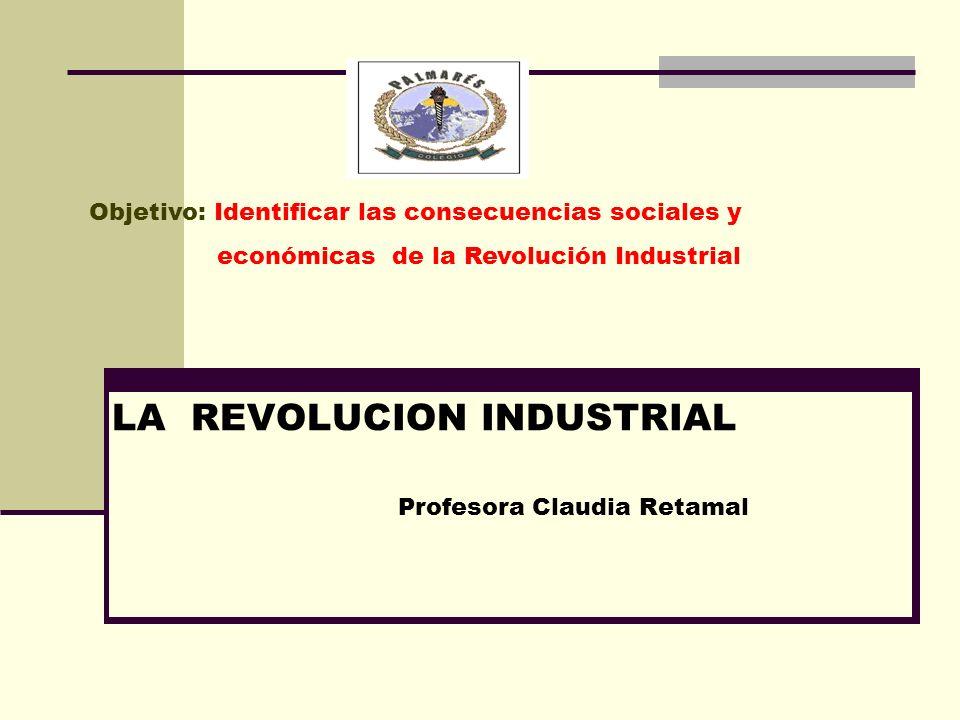 LA REVOLUCION INDUSTRIAL Profesora Claudia Retamal