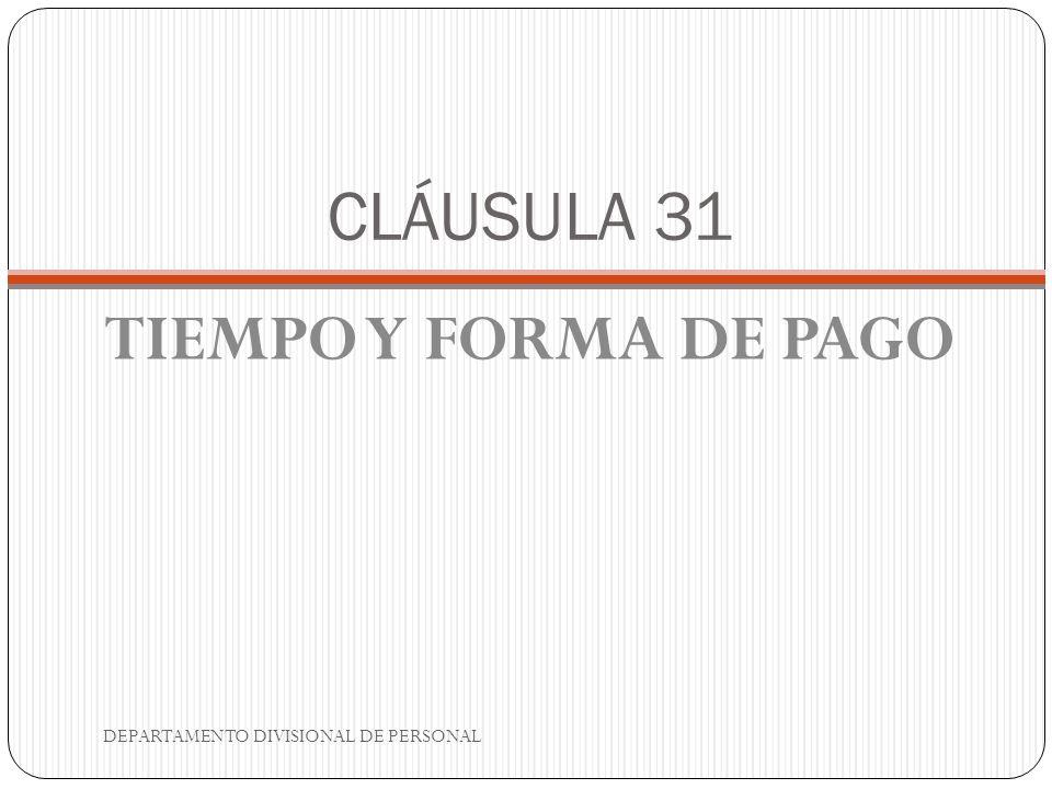 CLÁUSULA 31 TIEMPO Y FORMA DE PAGO DEPARTAMENTO DIVISIONAL DE PERSONAL