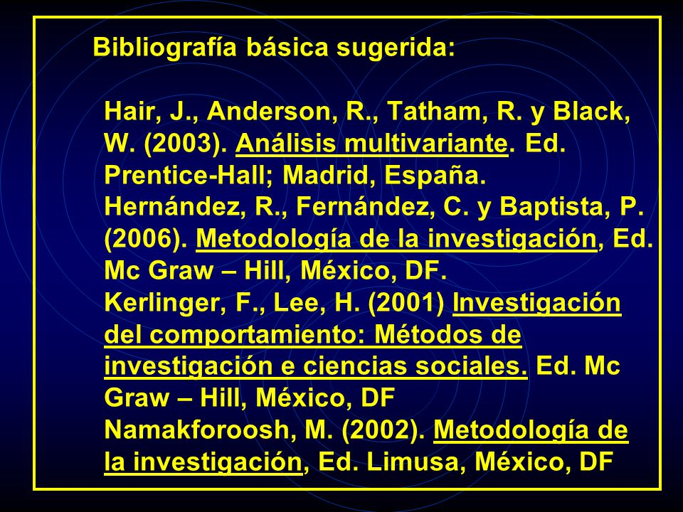 Bibliografía básica sugerida: Hair, J. , Anderson, R. , Tatham, R