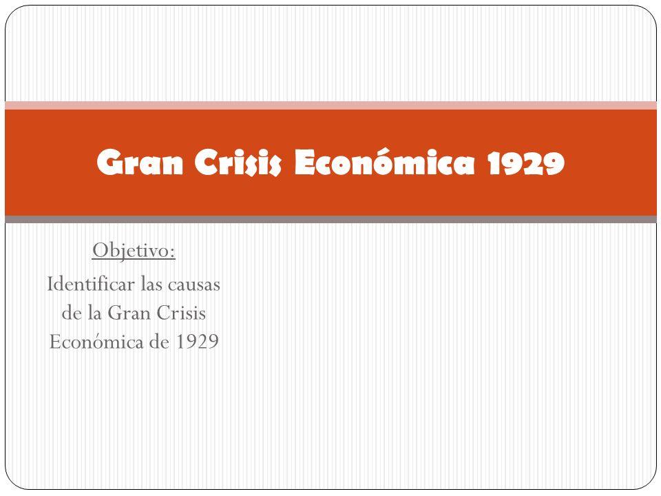 Objetivo: Identificar las causas de la Gran Crisis Económica de 1929