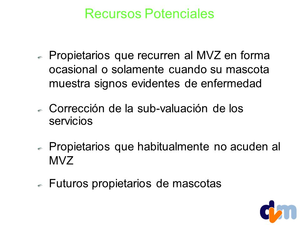 Recursos Potenciales Propietarios que recurren al MVZ en forma ocasional o solamente cuando su mascota muestra signos evidentes de enfermedad.