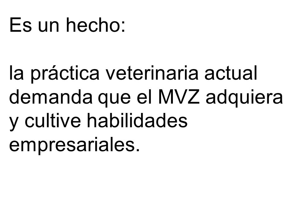 Es un hecho: la práctica veterinaria actual. demanda que el MVZ adquiera.