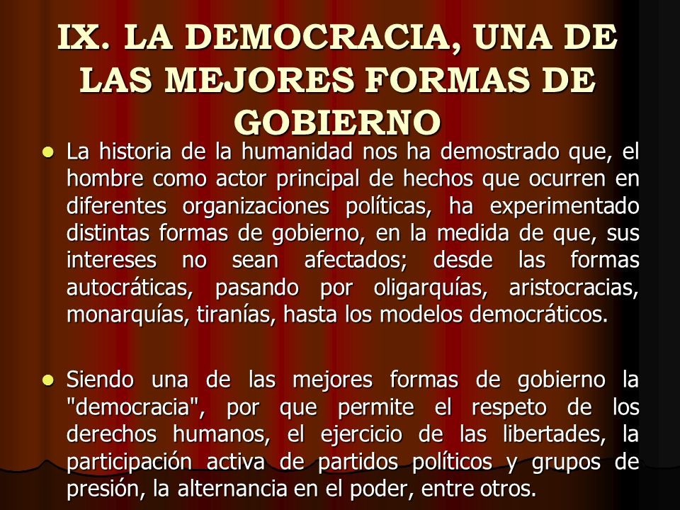 IX. LA DEMOCRACIA, UNA DE LAS MEJORES FORMAS DE GOBIERNO