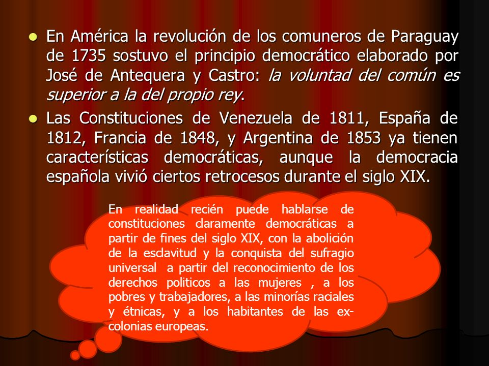 En América la revolución de los comuneros de Paraguay de 1735 sostuvo el principio democrático elaborado por José de Antequera y Castro: la voluntad del común es superior a la del propio rey.