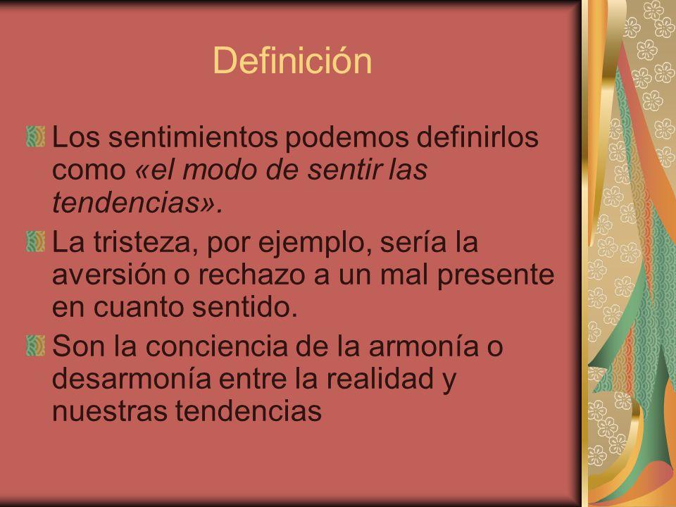 Definición Los sentimientos podemos definirlos como «el modo de sentir las tendencias».