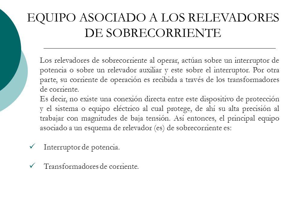 EQUIPO ASOCIADO A LOS RELEVADORES DE SOBRECORRIENTE