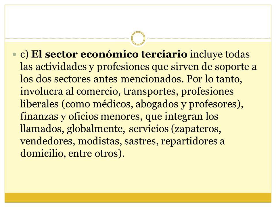 c) El sector económico terciario incluye todas las actividades y profesiones que sirven de soporte a los dos sectores antes mencionados.