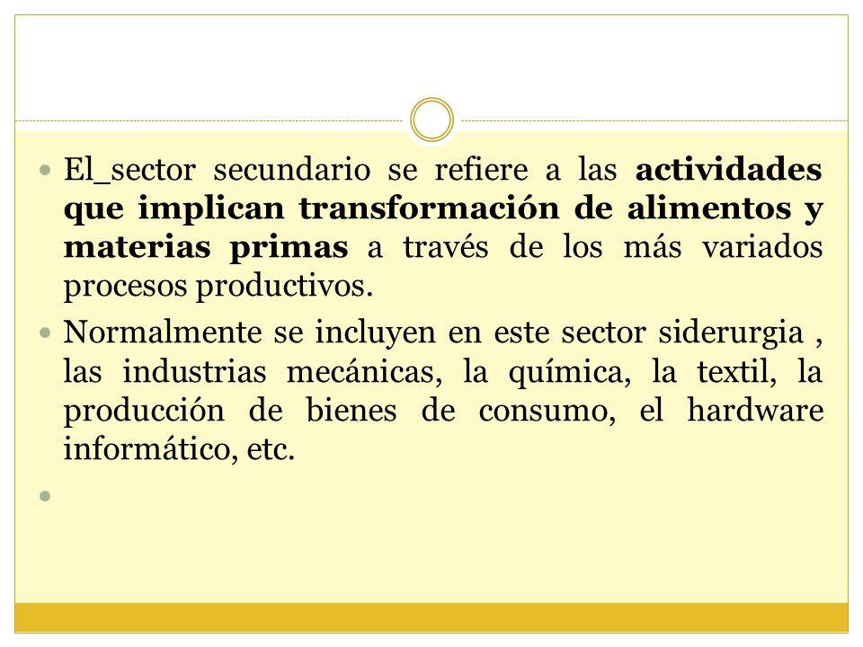 El sector secundario se refiere a las actividades que implican transformación de alimentos y materias primas a través de los más variados procesos productivos.