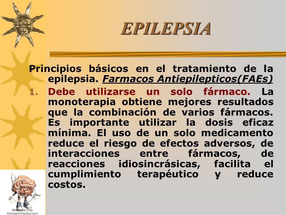 EPILEPSIA Principios básicos en el tratamiento de la epilepsia. Farmacos Antiepilepticos(FAEs)