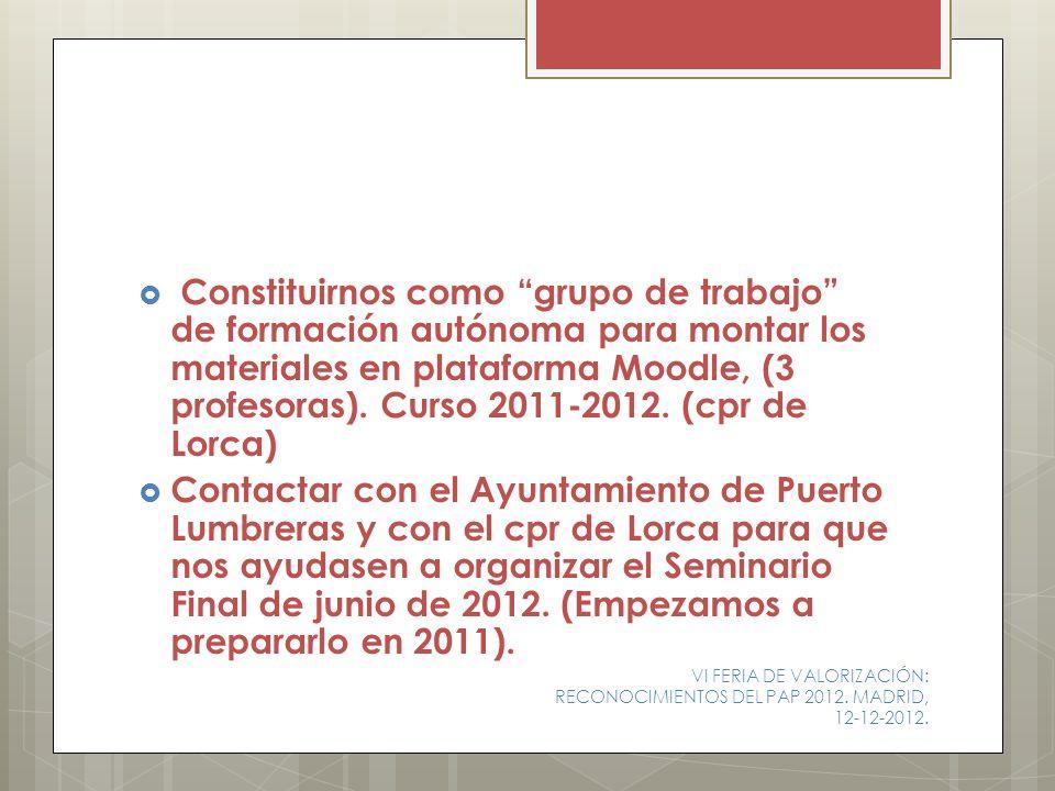 Constituirnos como grupo de trabajo de formación autónoma para montar los materiales en plataforma Moodle, (3 profesoras). Curso 2011-2012. (cpr de Lorca)