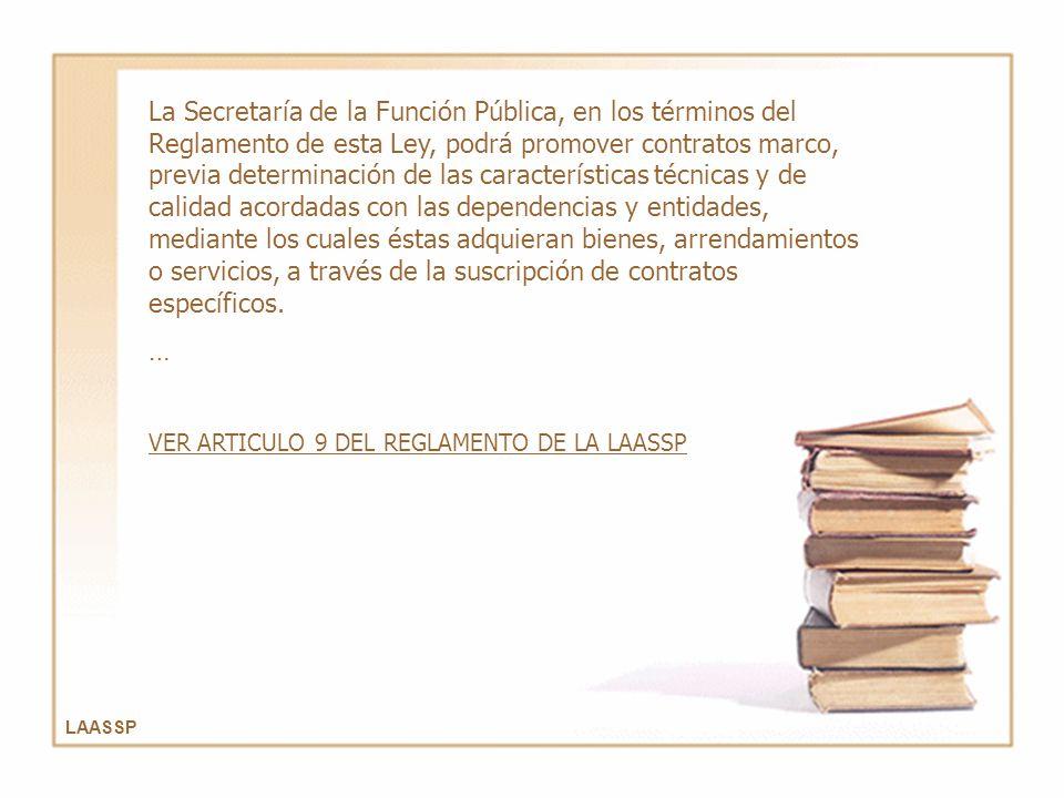 La Secretaría de la Función Pública, en los términos del Reglamento de esta Ley, podrá promover contratos marco, previa determinación de las características técnicas y de calidad acordadas con las dependencias y entidades, mediante los cuales éstas adquieran bienes, arrendamientos o servicios, a través de la suscripción de contratos específicos.