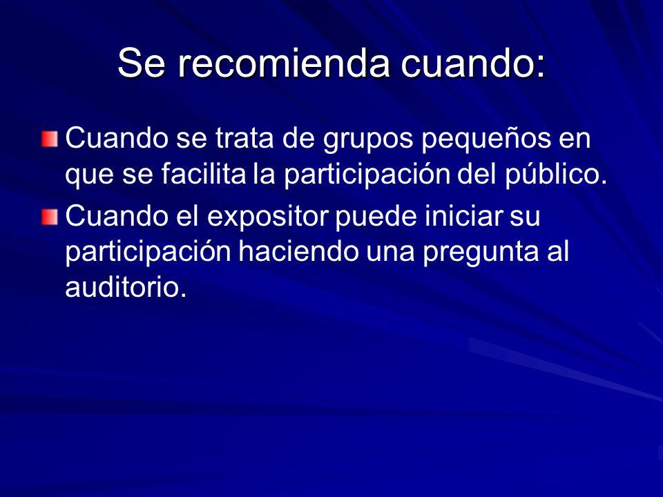 Se recomienda cuando: Cuando se trata de grupos pequeños en que se facilita la participación del público.