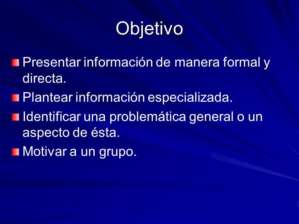 Objetivo Presentar información de manera formal y directa.