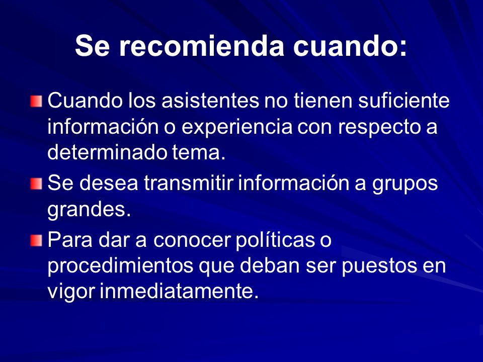 Se recomienda cuando: Cuando los asistentes no tienen suficiente información o experiencia con respecto a determinado tema.