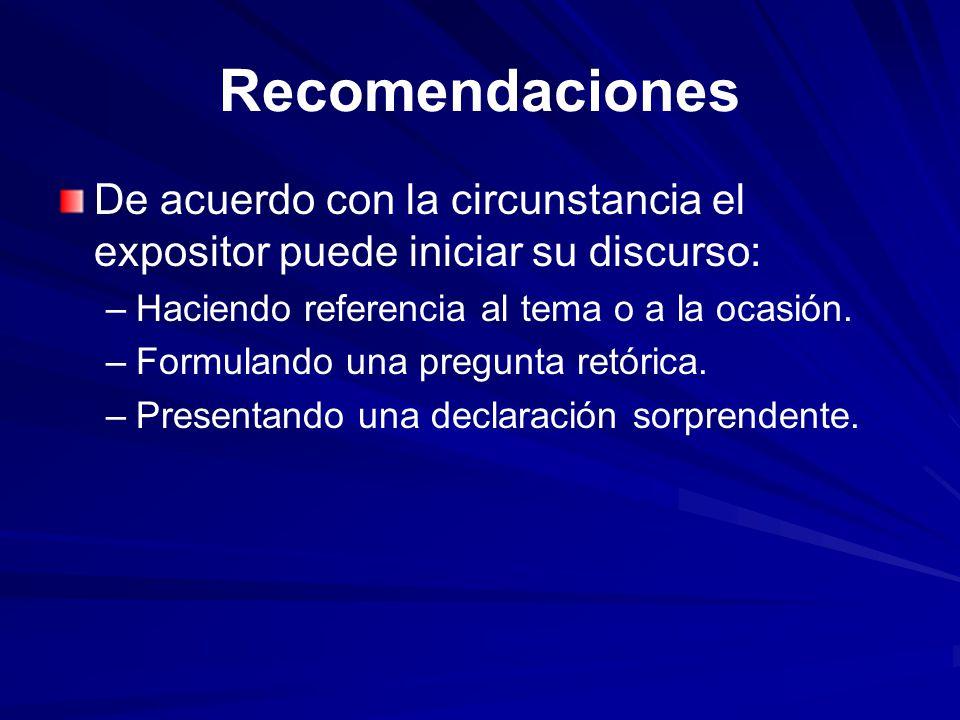 Recomendaciones De acuerdo con la circunstancia el expositor puede iniciar su discurso: Haciendo referencia al tema o a la ocasión.
