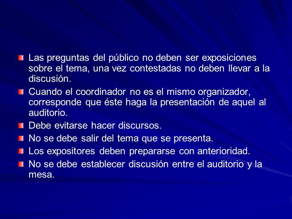 Las preguntas del público no deben ser exposiciones sobre el tema, una vez contestadas no deben llevar a la discusión.