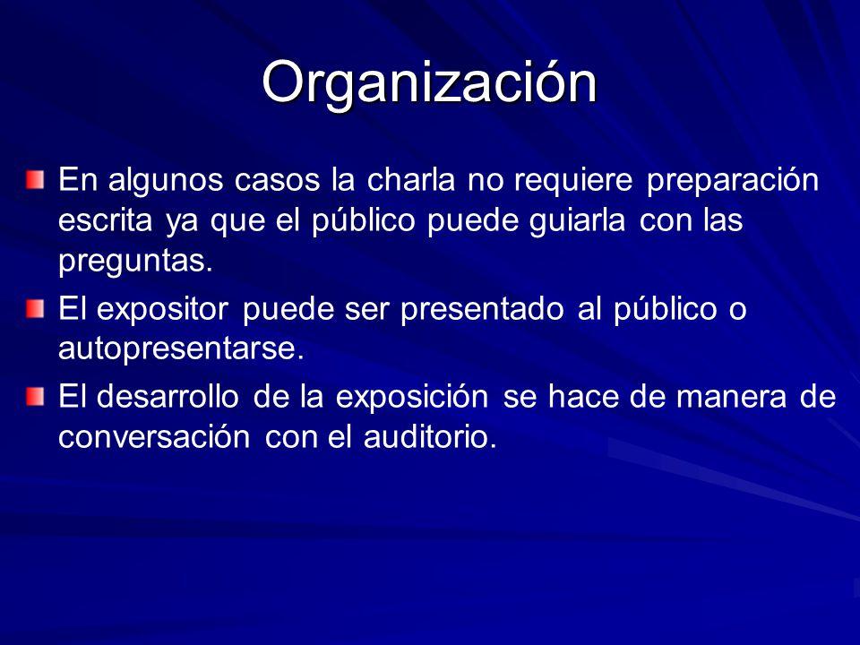 Organización En algunos casos la charla no requiere preparación escrita ya que el público puede guiarla con las preguntas.