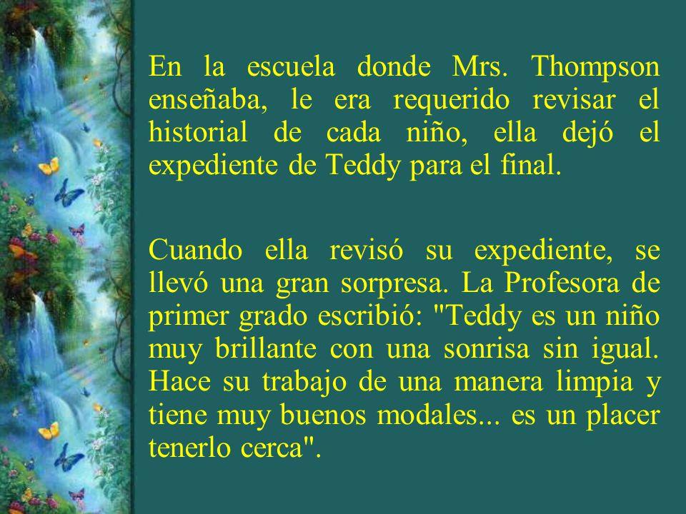 En la escuela donde Mrs. Thompson enseñaba, le era requerido revisar el historial de cada niño, ella dejó el expediente de Teddy para el final.