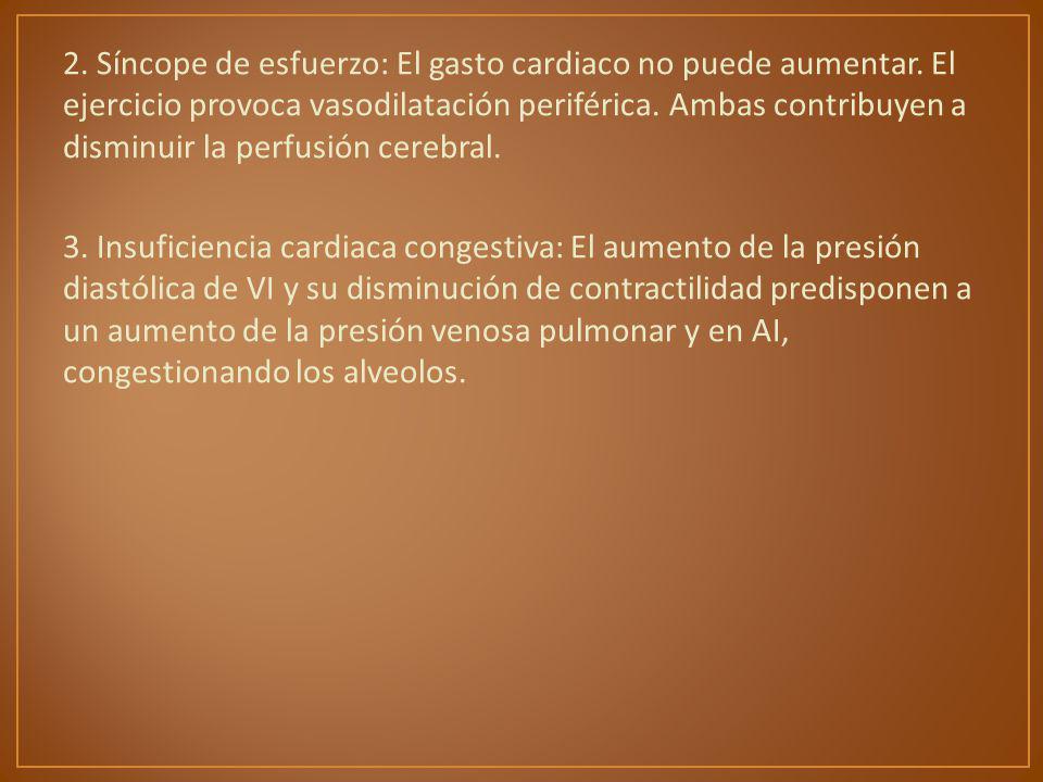2. Síncope de esfuerzo: El gasto cardiaco no puede aumentar