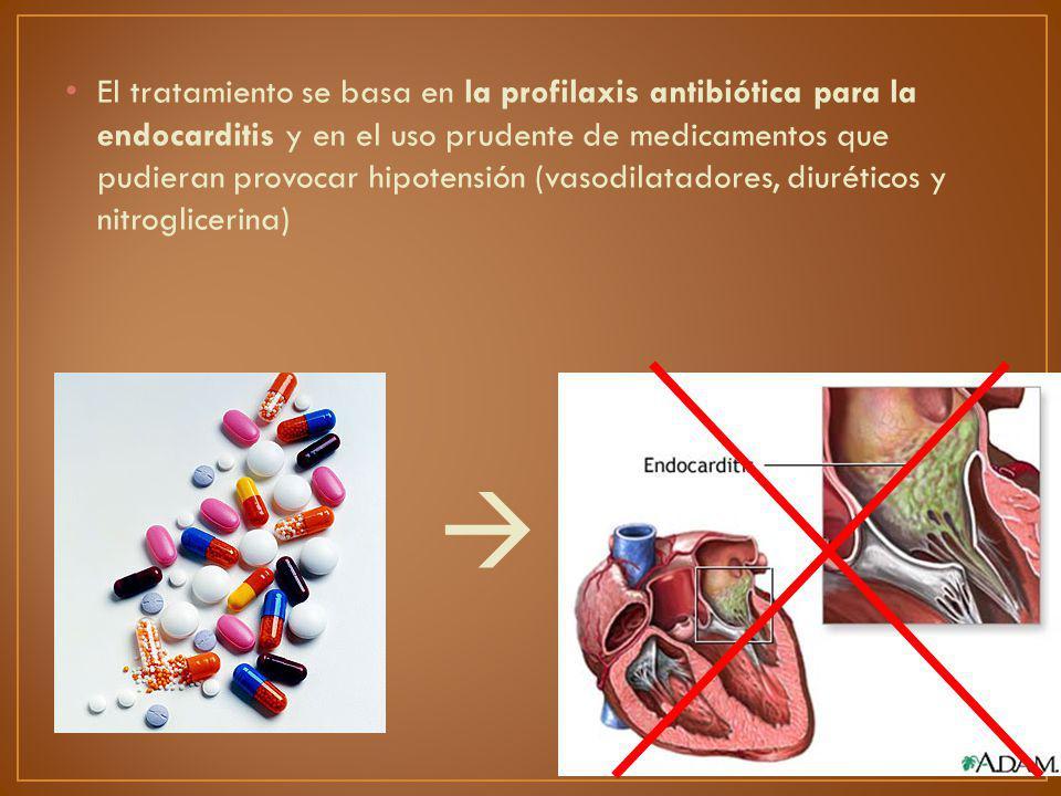El tratamiento se basa en la profilaxis antibiótica para la endocarditis y en el uso prudente de medicamentos que pudieran provocar hipotensión (vasodilatadores, diuréticos y nitroglicerina)