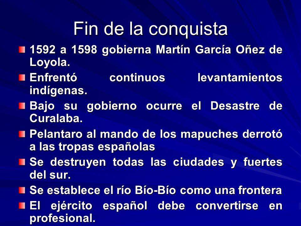 Fin de la conquista 1592 a 1598 gobierna Martín García Oñez de Loyola.