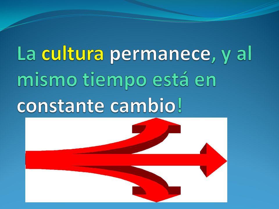 La cultura permanece, y al mismo tiempo está en constante cambio!