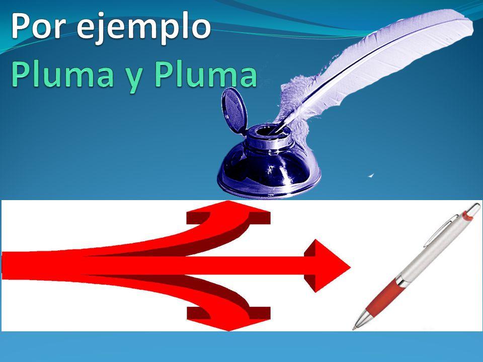 Por ejemplo Pluma y Pluma