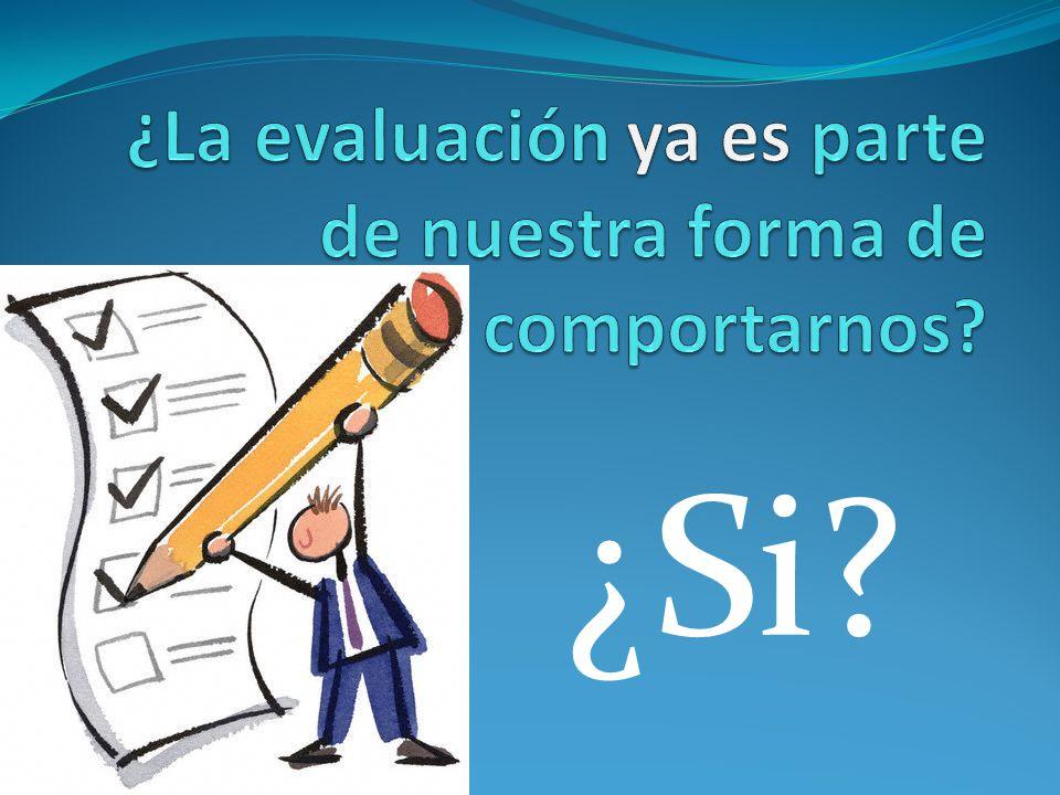 ¿La evaluación ya es parte de nuestra forma de comportarnos