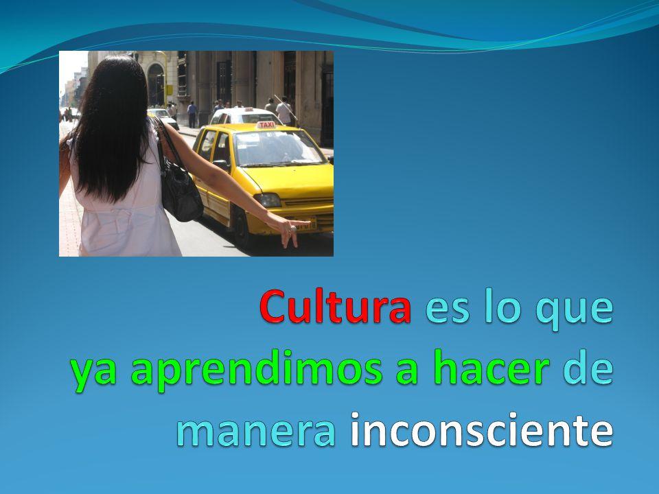 Cultura es lo que ya aprendimos a hacer de manera inconsciente