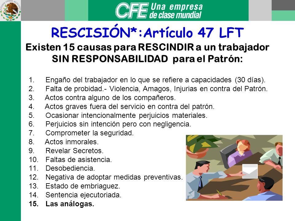 RESCISIÓN*:Artículo 47 LFT