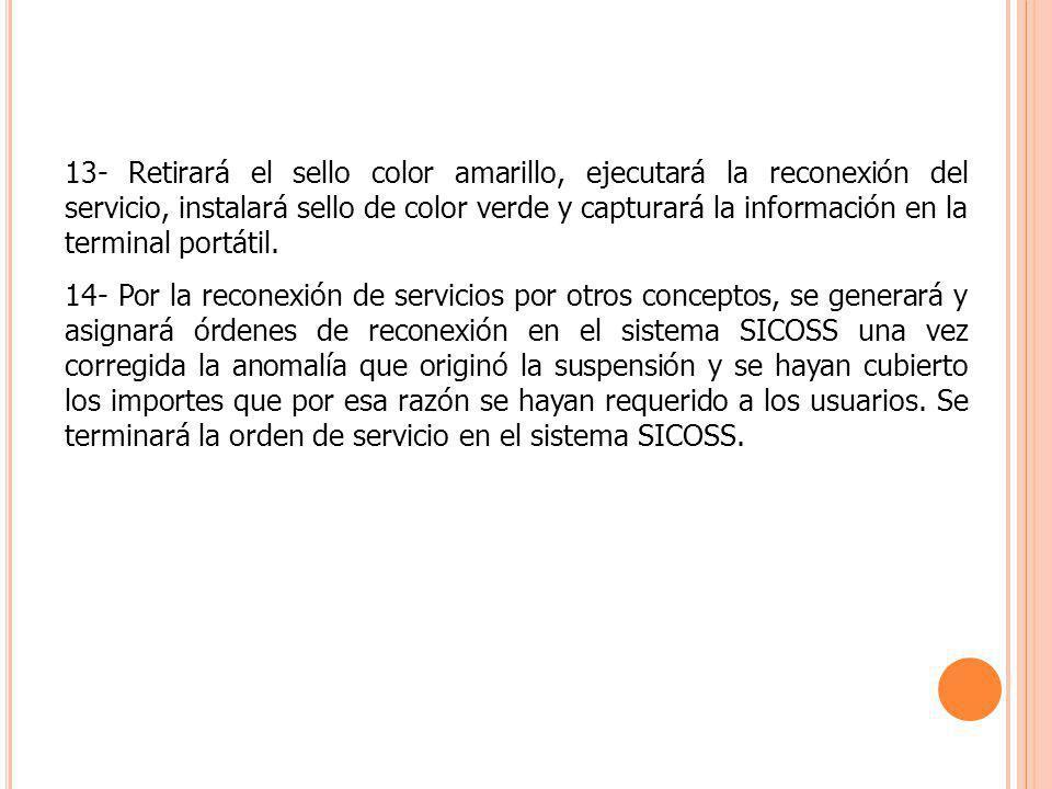 13- Retirará el sello color amarillo, ejecutará la reconexión del servicio, instalará sello de color verde y capturará la información en la terminal portátil.