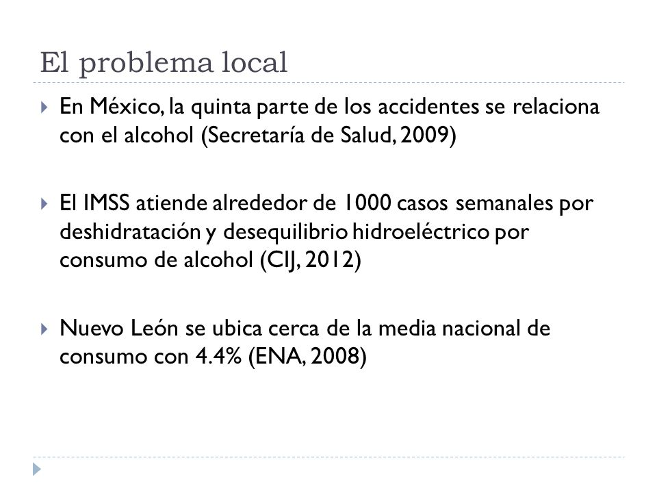 El problema local En México, la quinta parte de los accidentes se relaciona con el alcohol (Secretaría de Salud, 2009)