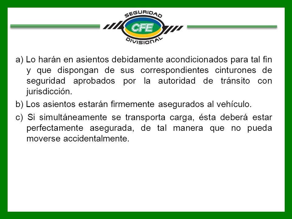 a) Lo harán en asientos debidamente acondicionados para tal fin y que dispongan de sus correspondientes cinturones de seguridad aprobados por la autoridad de tránsito con jurisdicción.