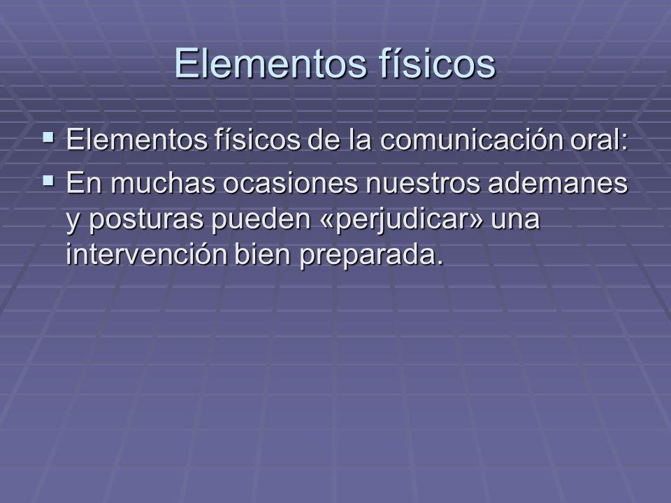 Elementos físicos Elementos físicos de la comunicación oral: