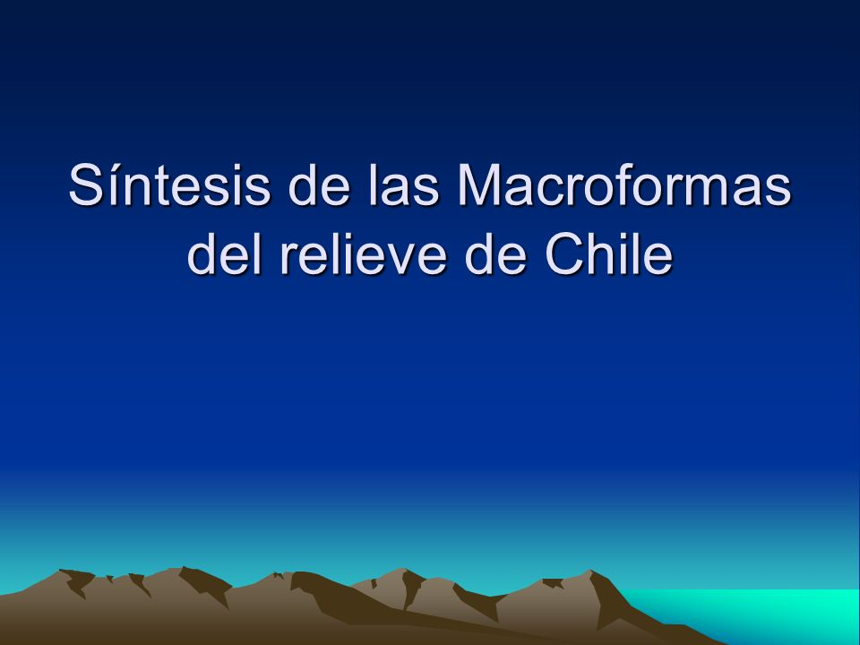 Síntesis de las Macroformas del relieve de Chile