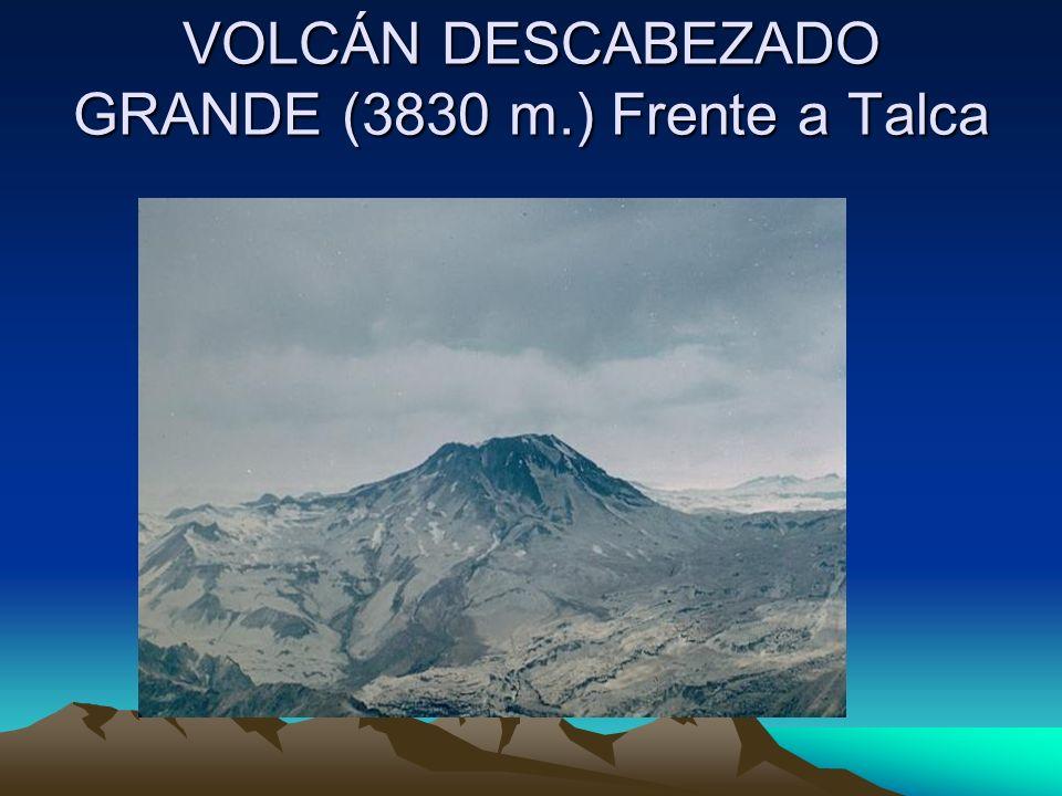 VOLCÁN DESCABEZADO GRANDE (3830 m.) Frente a Talca
