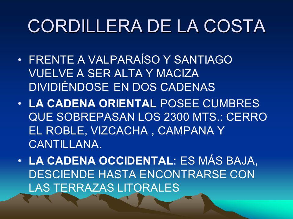 CORDILLERA DE LA COSTA FRENTE A VALPARAÍSO Y SANTIAGO VUELVE A SER ALTA Y MACIZA DIVIDIÉNDOSE EN DOS CADENAS.