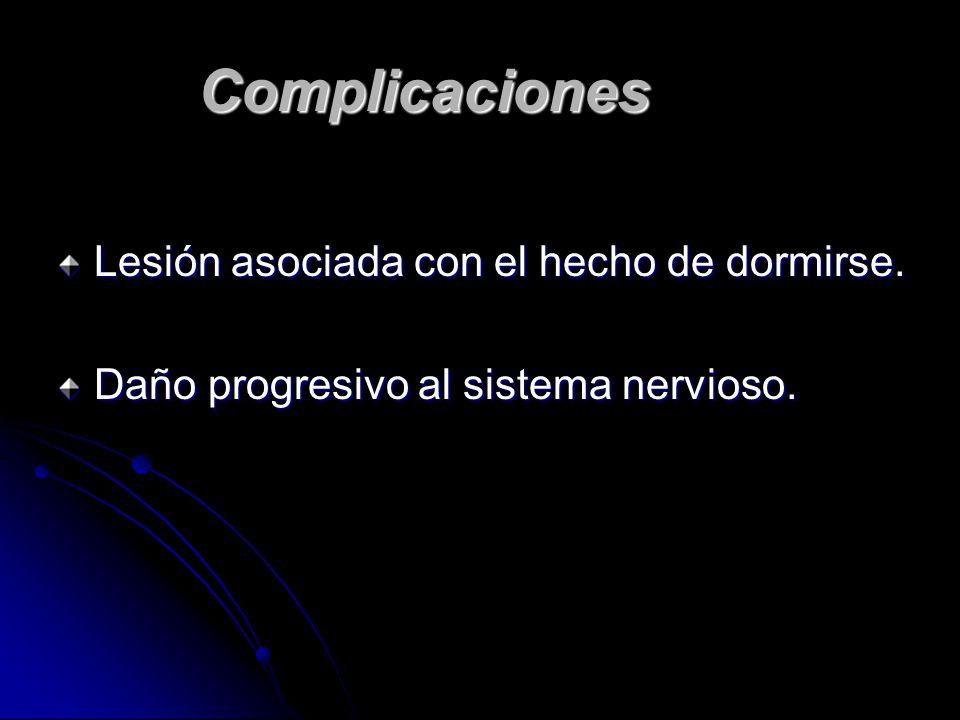 Complicaciones Lesión asociada con el hecho de dormirse.