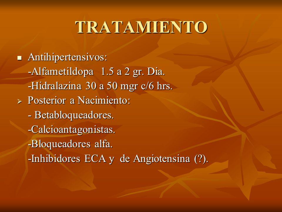 TRATAMIENTO Antihipertensivos: -Alfametildopa 1.5 a 2 gr. Dia.