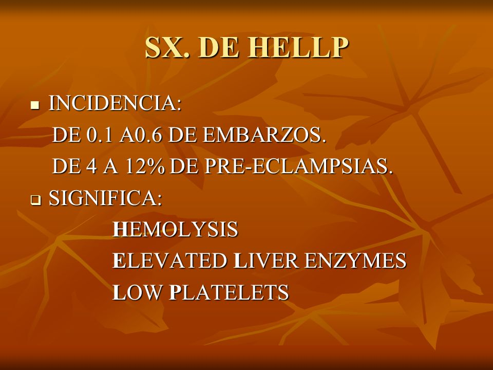 SX. DE HELLP INCIDENCIA: DE 0.1 A0.6 DE EMBARZOS.