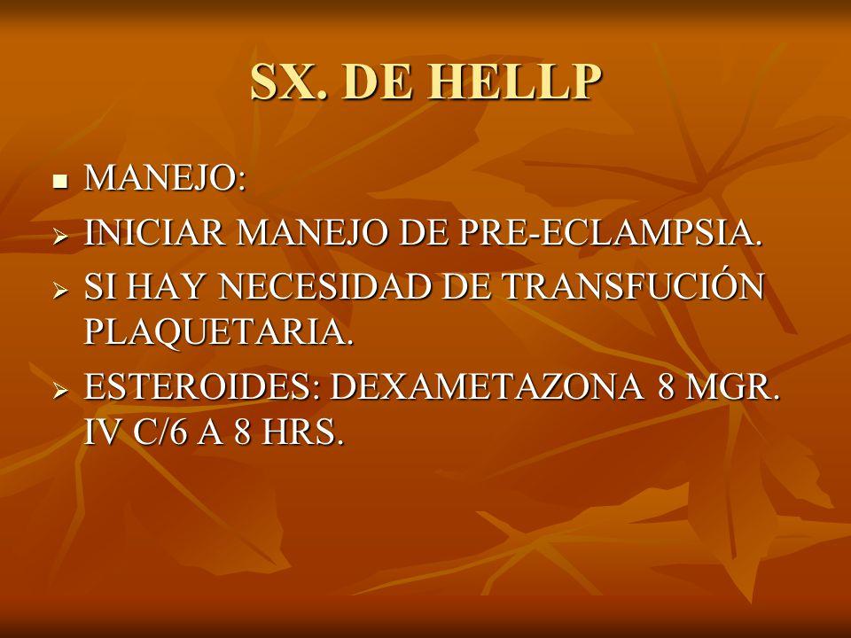 SX. DE HELLP MANEJO: INICIAR MANEJO DE PRE-ECLAMPSIA.