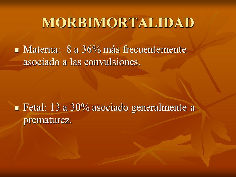 MORBIMORTALIDAD Materna: 8 a 36% más frecuentemente asociado a las convulsiones.