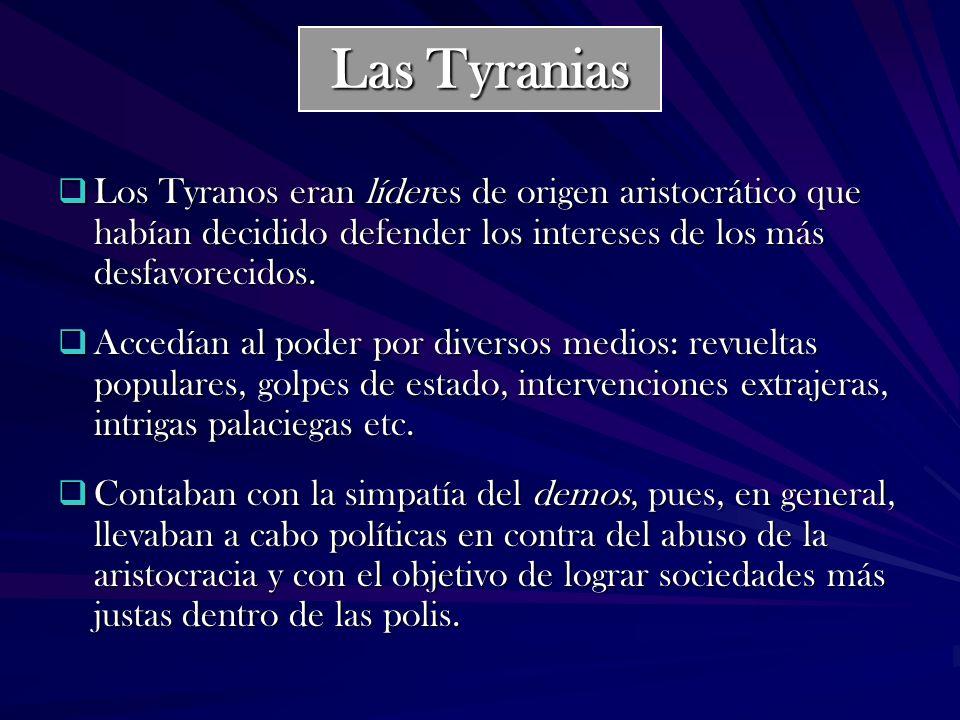 Las Tyranias Los Tyranos eran líderes de origen aristocrático que habían decidido defender los intereses de los más desfavorecidos.
