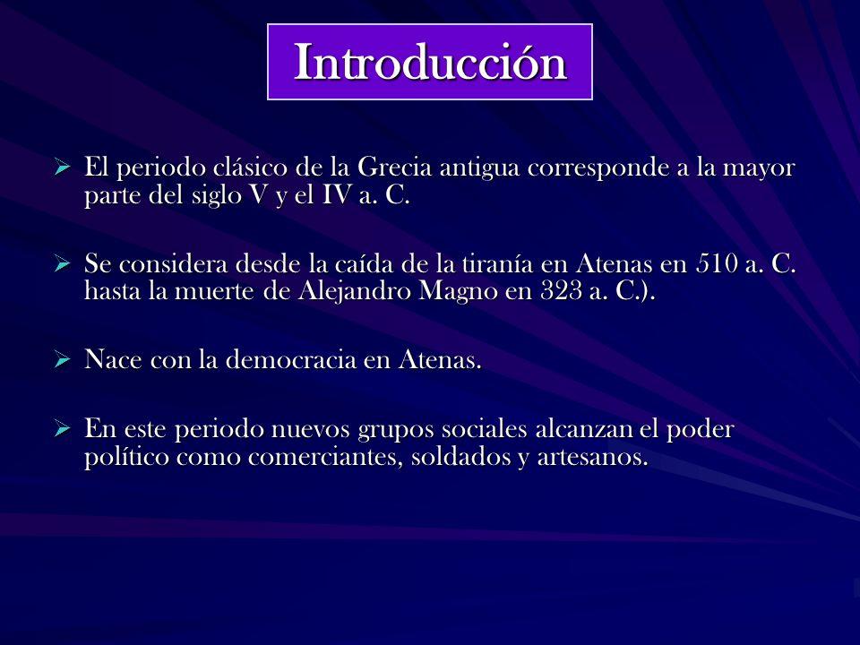 Introducción El periodo clásico de la Grecia antigua corresponde a la mayor parte del siglo V y el IV a. C.